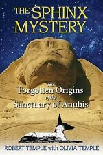 The Sphinx Mystery: The Forgotten Origins of the Sanctuary of Anubis, Temple, Ro