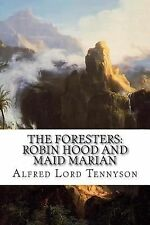 The Foresters: Robin Hood and Maid Marian by Alfred Lord Tennyson (2015,...