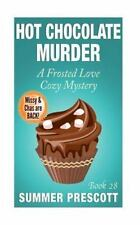 Hot Chocolate Murder: A Frosted Love Cozy Mystery - Book 28 Frosted Love Cozy M