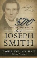 500 Little-Known Facts about Joseph Smith by Lee Nelson, Jana Cox and Wayne...