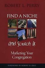 VG, Find a Niche and Scratch It: Marketing Your Congregation, Perry, Robert L.,