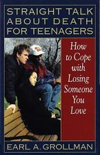 Straight Talk about Death for Teenagers : How to Cope with Losing Someone You Lo
