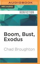 Boom, Bust, Exodus : The Rust Belt, the Maquilas, and a Tale of Two Cities by...
