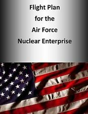 Flight Plan for the Air Force Nuclear Enterprise (Color) by Headquarters U....