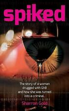 Spiked : The Story of a Woman Drugged with GhB and How She Was Turned into a...