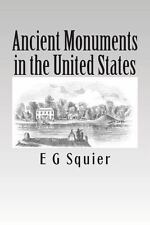 Ancient Monuments in the United States by E. G. Squier (2013, Paperback)