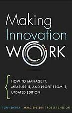 Making Innovation Work : How to Manage It, Measure It, and Profit from It,...