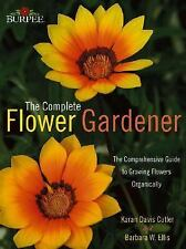 Complete Flower Gardener : The Comprehensive Guide to Growing Flowers Organical…