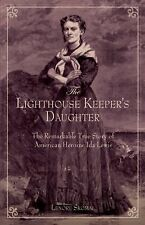 Lighthouse Keeper's Daughter: The Remarkable True Story Of American Heroine Ida