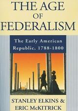 The Age of Federalism: The Early American Republic, 1788-1800 by Elkins, Stanle