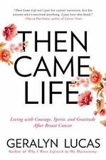 Then Came Life : Living with Courage, Spirit, and Gratitude after Breast...
