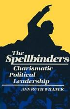The Spellbinders: Charismatic Political Leadership by Willner, Ann Ruth