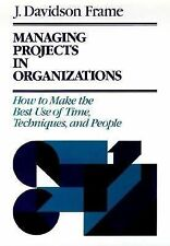 Managing Projects in Organizations: How to Make the Best Use of Time, Technique