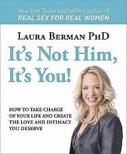 It's Not Him, It's You!: How to Take Charge of Your Life and Create the Love and