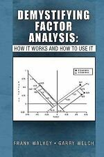 Demystifying Factor Analysis: : How It Works and How to Use It by Frank...