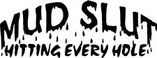"MUD SLUT FUNNY Vinyl Decal Sticker-6"" Wide White Color"