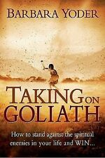Taking on Goliath: How to Stand Against the Spiritual Enemies in Your Life and W