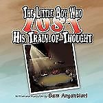 The Little Boy Who Lost His Train of Thought by Sam Argentieri (2009, Paperback)