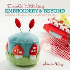 Doodle Stitching: Embroidery and Beyond : Crewel, Cross Stitch, Sashiko and...