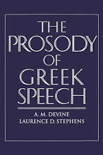 The Prosody of Greek Speech by Laurence D. Stephens, A. M. Devine (Paperback, 20