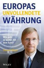 Europas unvollendete Währung - Wie geht es weiter mit dem Euro?, Thomas Mayer