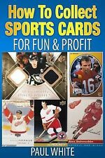 How to Collect Sports Cards : For Profit and Fun by Paul W. White (2013,...