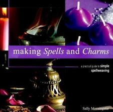 MAKING SPELLS AND CHARMS A Practical Guide to Spellweaving by SALLY MORNINGSTAR