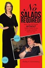 No Salads Required! : How I Lost 159 Pounds WITHOUT Salads, Celery, Sit-Ups...