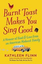 Burnt Toast Makes You Sing Good: A Memoir of Food and Love from an American Midw