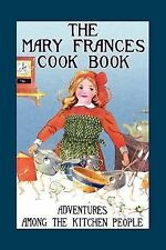 Mary Frances Books for Children Ser.: The Mary Frances Cook Book : Adventures...