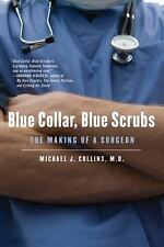 Blue Collar, Blue Scrubs: The Making of a Surgeon, Collins, Michael J., Good Boo