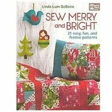 Sew Merry and Bright : 21 Easy, Fun, and Festive Patterns by Linda Lum DeBono...