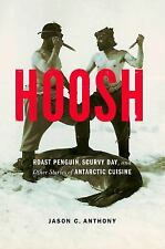 Hoosh: Roast Penguin, Scurvy Day, and Other Stories of Antarctic Cuisi-ExLibrary