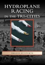 Hydroplane Racing in the Tri-Cities Images of Sports: Washington