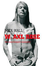 W. Axl Rose: The Unauthorized Biography by Mick Wall, Book, New (Paperback)