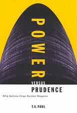 Power Versus Prudence : Why Nations Forgo Nuclear Weapons, T.V. Paul, Good Book