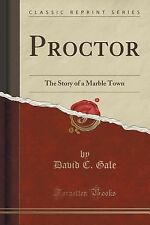 Proctor : The Story of a Marble Town (Classic Reprint) by David C. Gale...