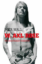 W. Axl Rose: The Unauthorized Biography by Mick Wall (Paperback, 2008)