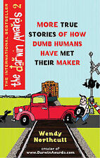 The Darwin Awards 2: 180 More True Stories of How Dumb Humans Have Met Their Mak