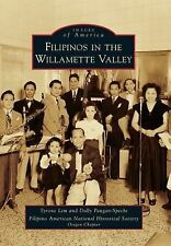 Images of America Ser.: Filipinos in the Willamette Valley by Tyrone Lim,...