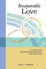 Inseparable Love : A Commentary on the Order of Celebrating Matrimony in the...
