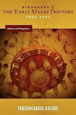 Biography of the Early Malay Doctors 1900-1957: Malaya and Singapore by Faridah