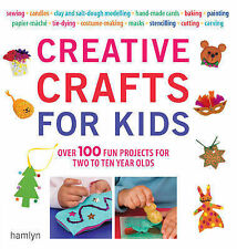 Creative Crafts for Kids: Over 100 Fun Projects for Two to Ten Year Olds by...