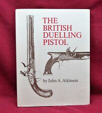 The British Duelling Pistol, John A. Atkinson, 1978, 1st Edition