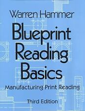 Blueprint Reading Basics: Manufacturing Prinit Reading, 3rd Edition by W. Hammer