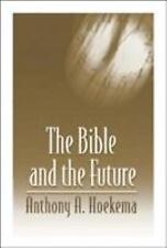 The Bible and the Future by Anthony A. Hoekema (1994, Book, Other)