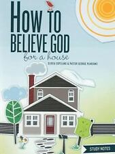 How to Believe God for a House Study Notes by George Pearsons and Gloria...