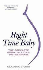 Right Time Baby: The Complete Guide to Later Motherhood, Spahr, Claudia, New Boo