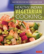Healthy Indian Vegetarian Cooking : Easy Recipes for the Hurry Home Cook by...