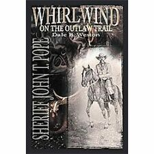 Whirlwind on the Outlaw Trail : Sheriff John T. Pope by Dale B. Weston (2011,...
